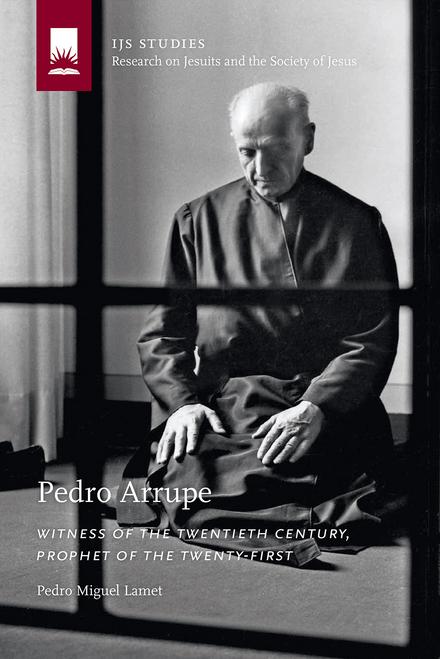 Pedro Arrupe: Witness of the Twentieth Century, Prophet of the Twenty-First