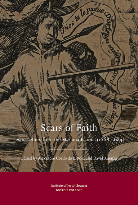 Scars of Faith : Jesuit Letters from the Mariana Islands (1668-1684)