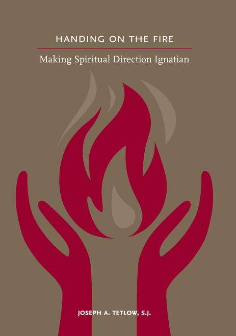 Handing on the Fire: Making Spiritual Direction Ignatian