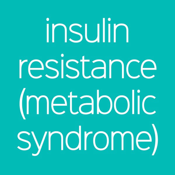 Insulin Resistance (Metabolic Syndrome)