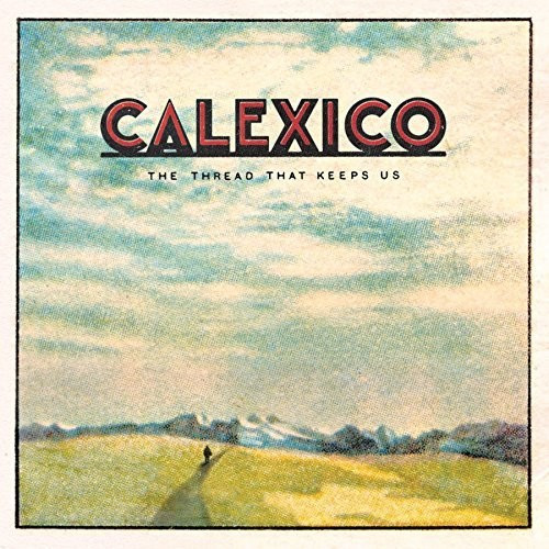 Calexico - THREAD THAT KEEPS US(LP)