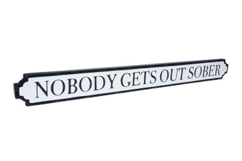 Nobody gets out sober tin sign