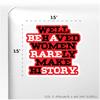 """Well-Behaved Women Rarely Make History"" Sticker 4"" x 4"""