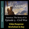 America The Story of Us - Episode 05: Civil War - Video Response Worksheet & Key (Editable)