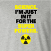 """""""Science. I'm Just In It For the Super Powers."""""""