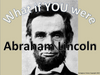 What if YOU were Abraham Lincoln?