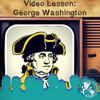 Video Lesson: George Washington