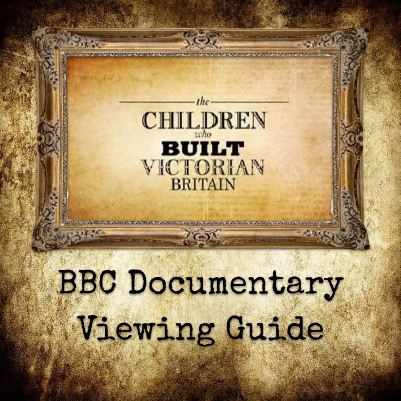 The Children Who Built Victorian Britain Viewing Guide