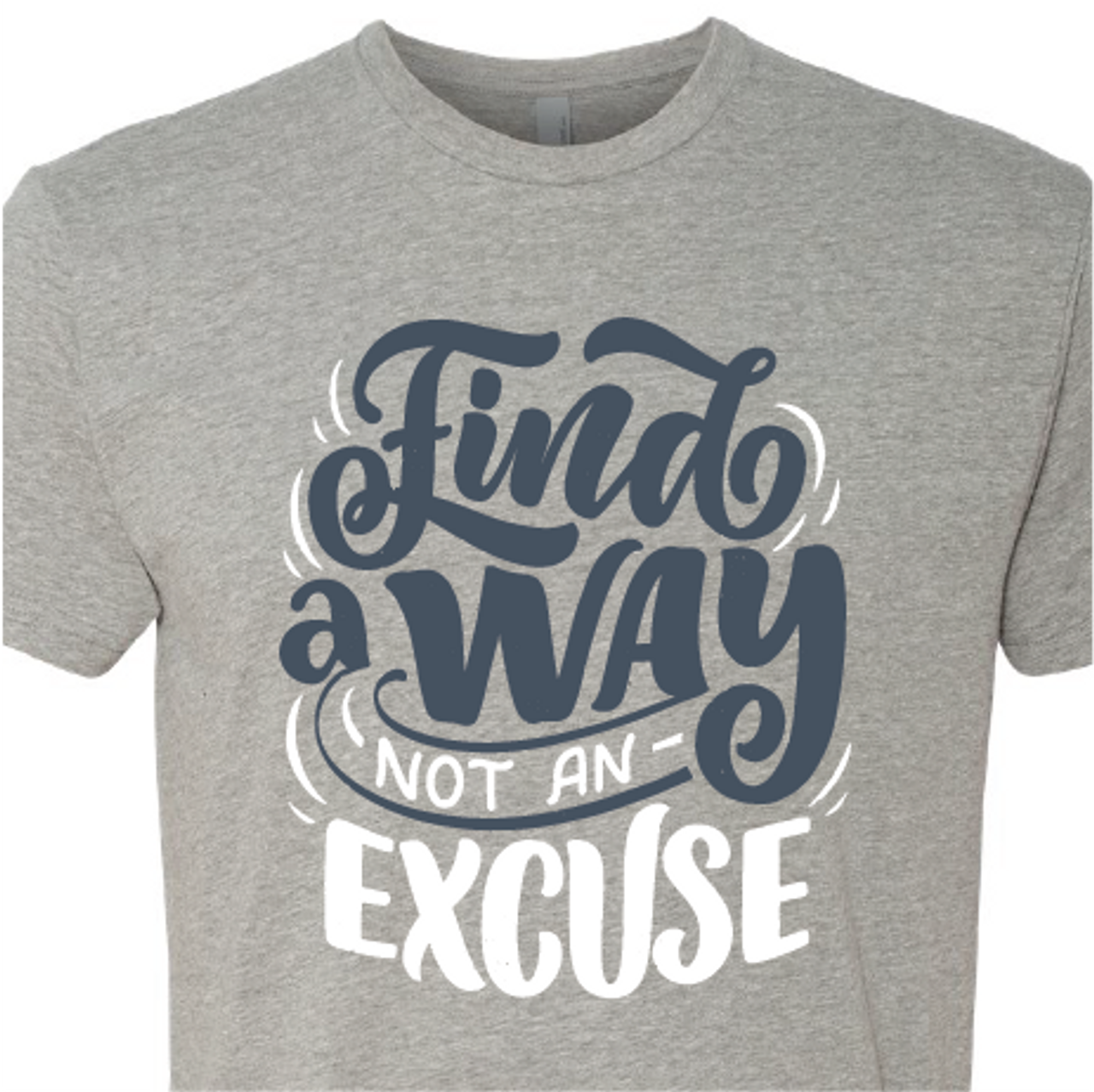 """""""Find a Way Not an Excuse"""" Crew Neck Shirt"""