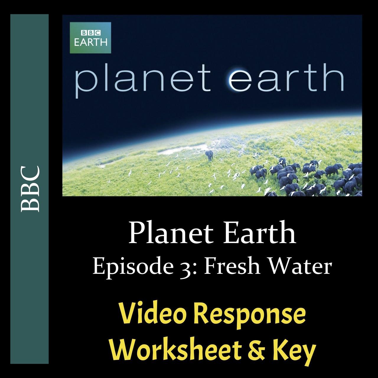 Planet Earth - Episode 3: Fresh Water - Video Response Worksheet & Key  (Editable)