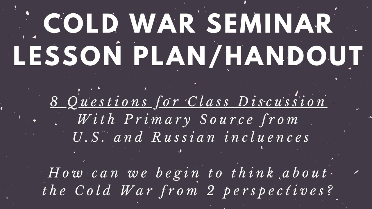 Cold War Seminar How to Talk About Nuclear War from Multiple Perspectives U.S. and Russia
