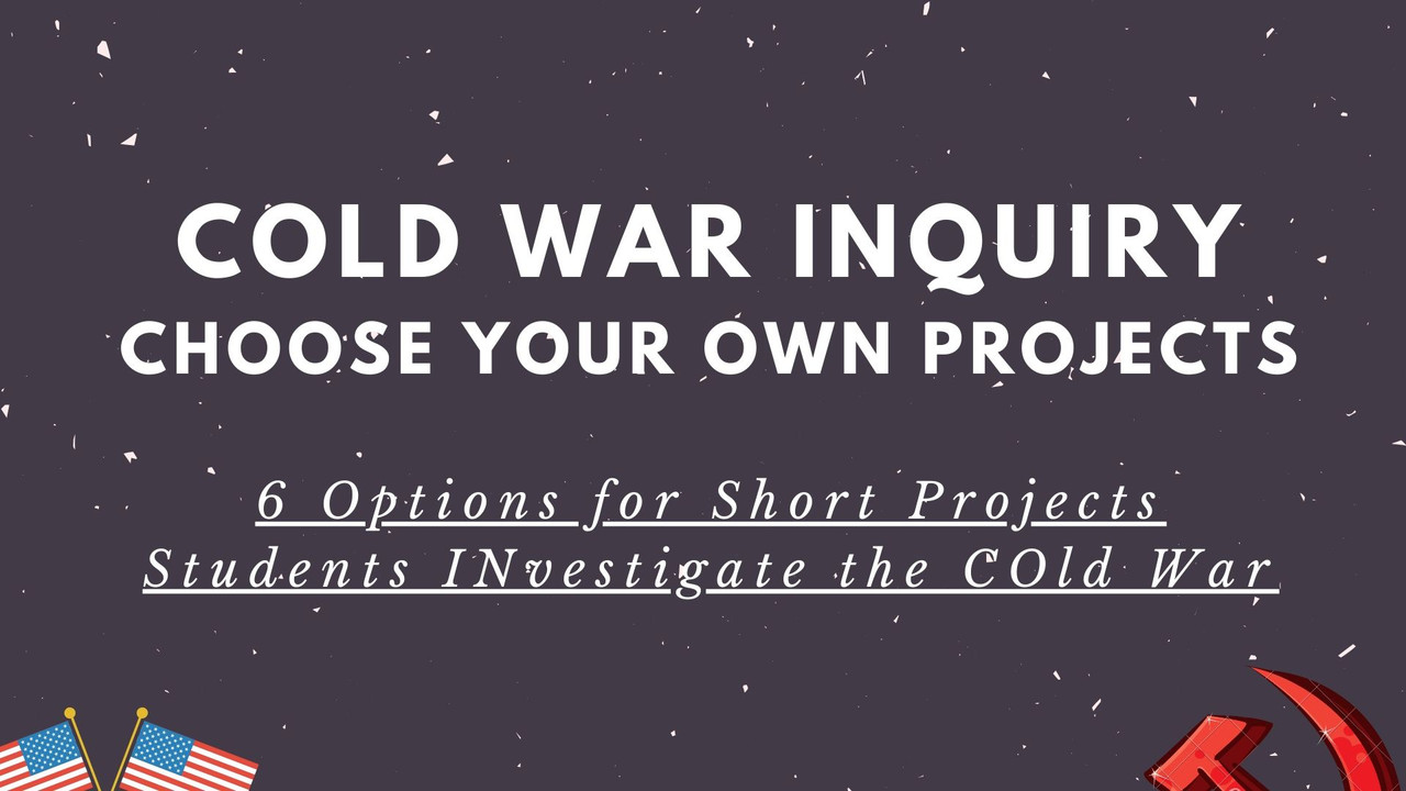 Choose Your Own COLD WAR Task Project 5 Choices Inquiry and PBL