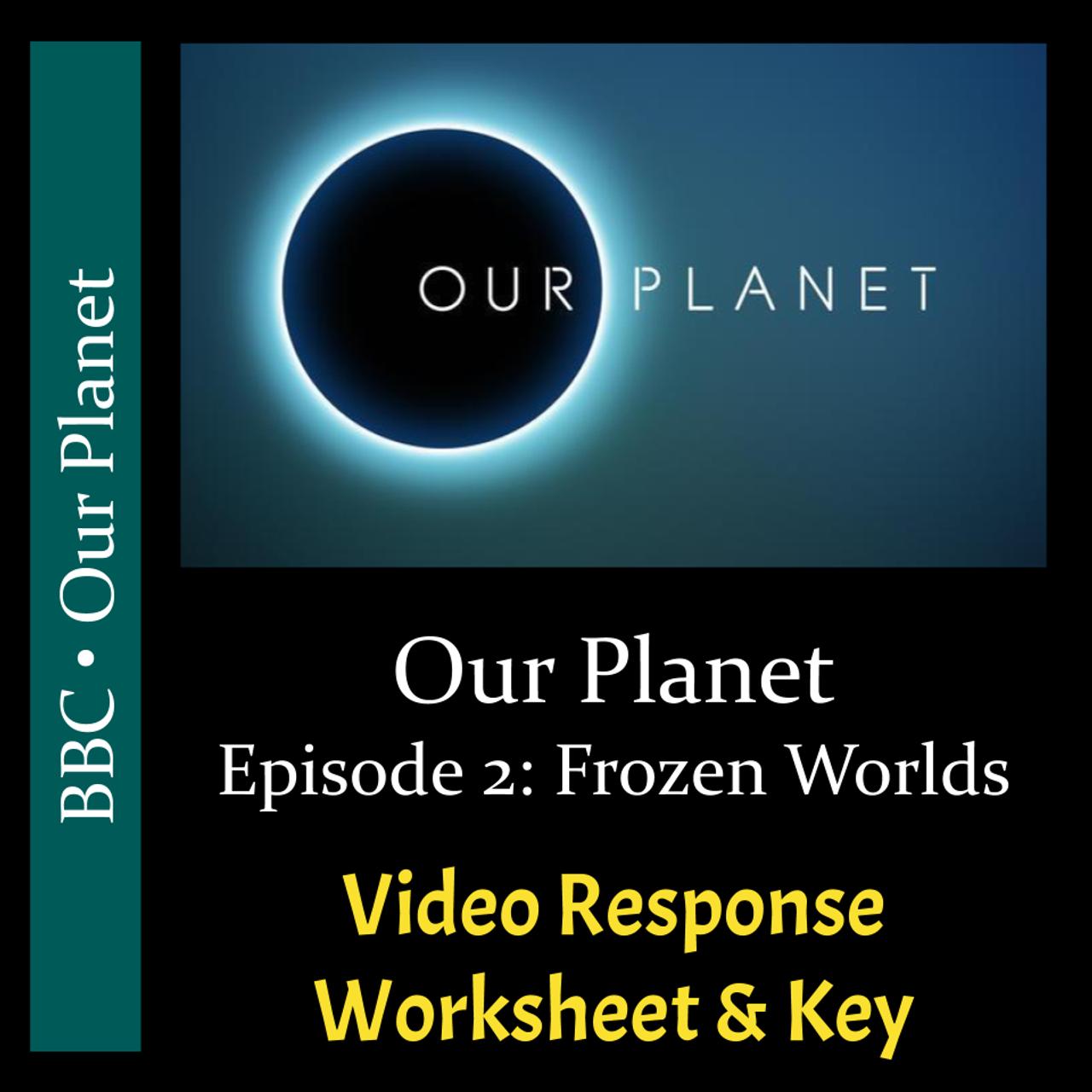 Our Planet - Episode 2: Frozen Worlds - Video Response Worksheet & Key