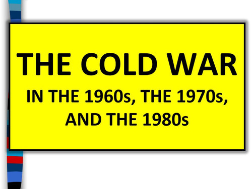 Cold War in the 60s, 70s, and 80s