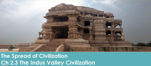 Ch 2.3 The Spread of Civilization - The Indus Valley Civilization