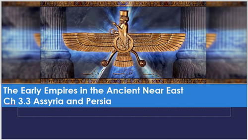 Ch 3.3 The Early Empires in the Ancient Near East - Assyria and Persia