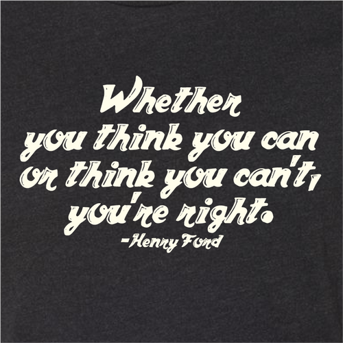 """Whether you think you can"" - Henry Ford"