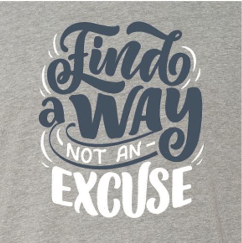 """Find a Way Not an Excuse"" Crew Neck Shirt"