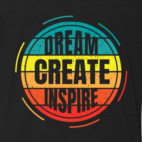 """""""DREAM CREATE INSPIRE"""""""