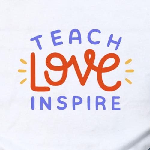 """Teach Love Inspire"""