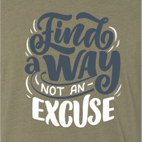 """""""Find a Way, Not an Excuse"""""""