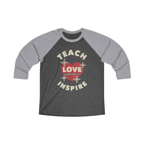 """""""Teach Love Inspire"""" Tri-Blend 3/4 Raglan Tee"""