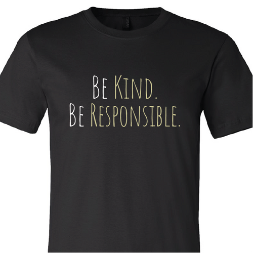 """""""Be Kind. Be Responsible."""""""