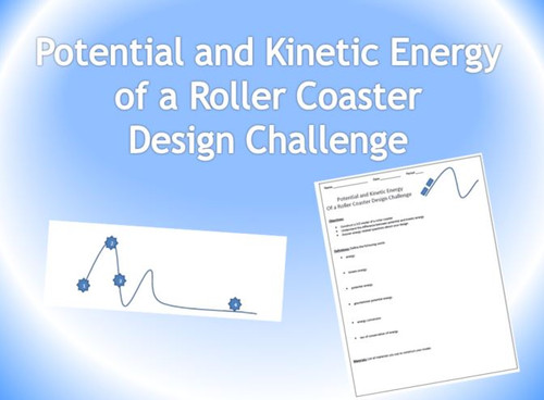 Potential and Kinetic Energy of a Roller Coaster Design Challenge