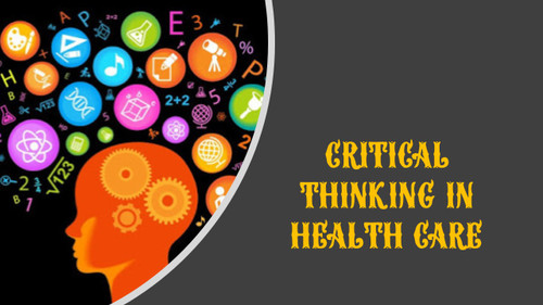 Critical Thinking in Health Care