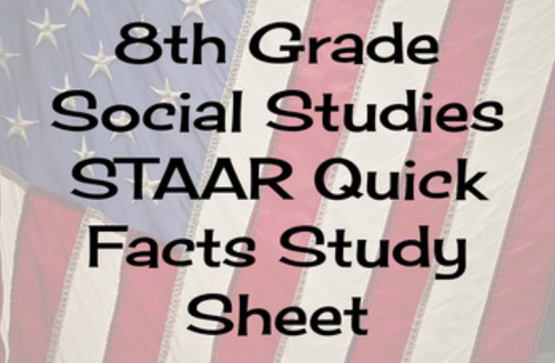 8th Grade Social Studies STAAR Quick Facts Study Sheet