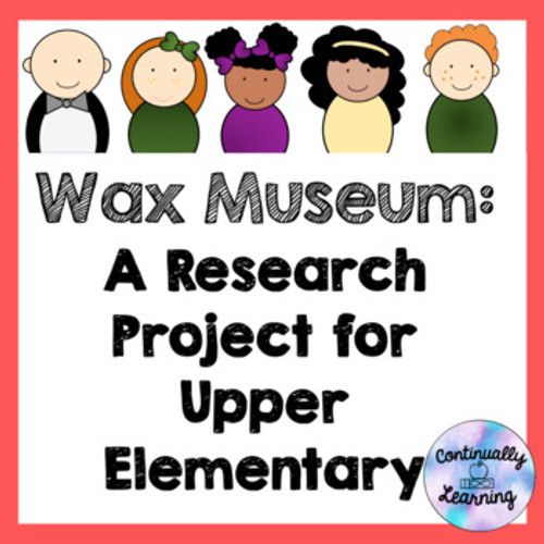 Wax Museum Research Project for Upper Elementary