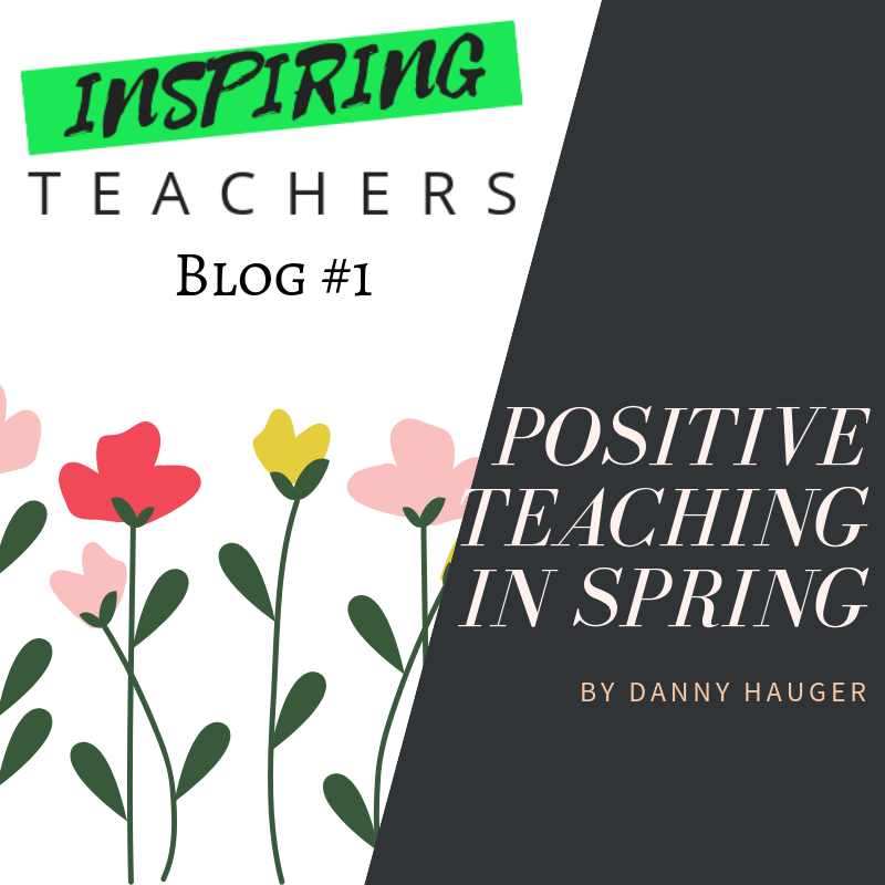 I'm the Teacher...I've Got This Blog #1: Passion for Positive Teaching by Danny Hauger