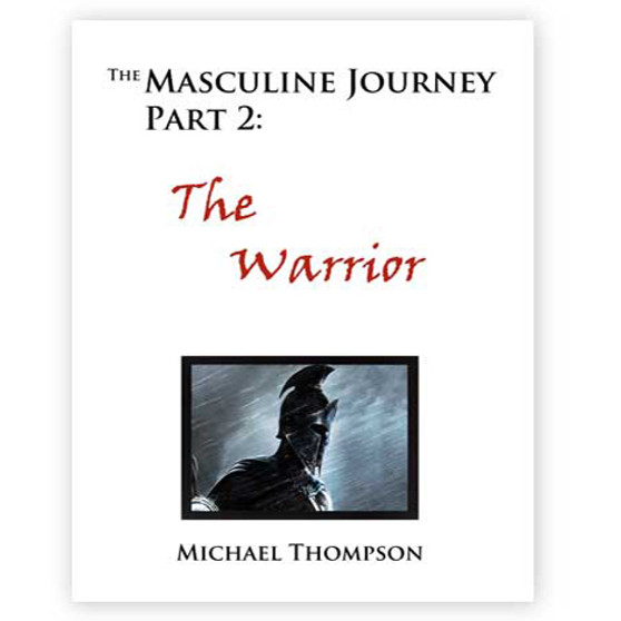 The Masculine Journey Part 2 - The Warrior