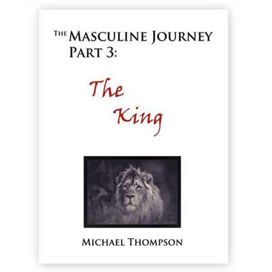 The Masculine Journey Part 3 - The King
