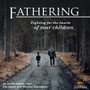 Fathering: Fighting for the Hearts of Your Children