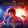 Doctor Who: SHADOW OF THE SUN - 4th Doctor (Tom Baker) - A Big Finish Special Audio Drama