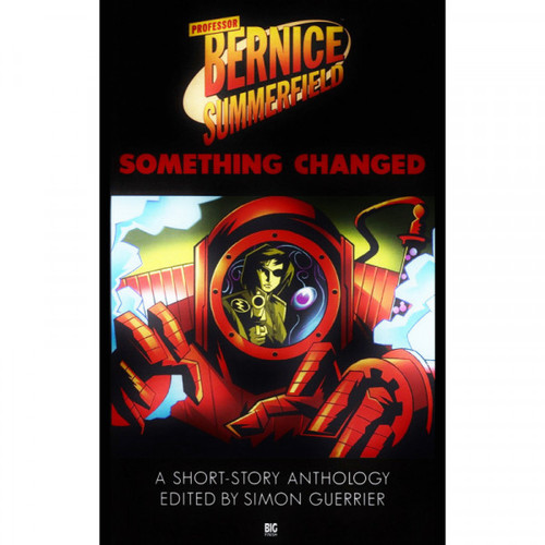 Bernice Summerfield SOMETHING CHANGED - Big Finish Hardcover Book