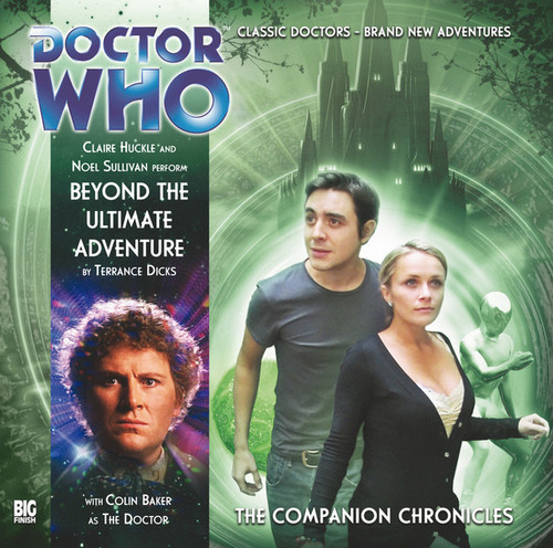 Doctor Who Companion Chronicles - BEYOND THE ULTIMATE ADVENTURE - Big Finish Audio CD #6.6