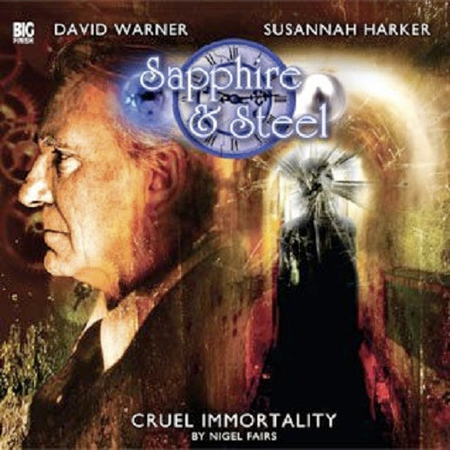 Sapphire & Steel: CRUEL IMMORTALITY #2.4 - Big Finish Audio CD