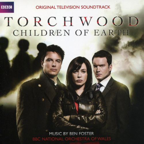 Torchwood: CHILDREN OF EARTH Original Television Soundtrack by Ben Foster
