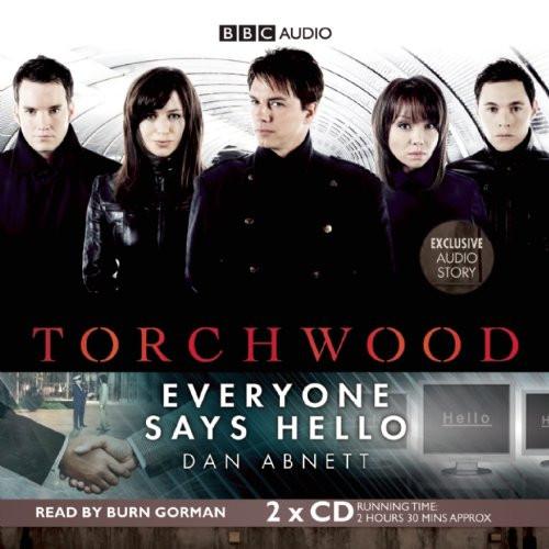 Torchwood: EVERYONE SAYS HELLO - BBC Audio Book on CD read by Burn Gorman