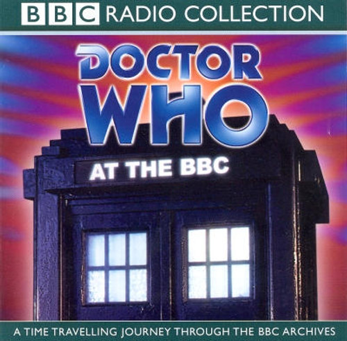 Doctor Who At the BBC - A Journey Through the BBC Audio Archives on CD