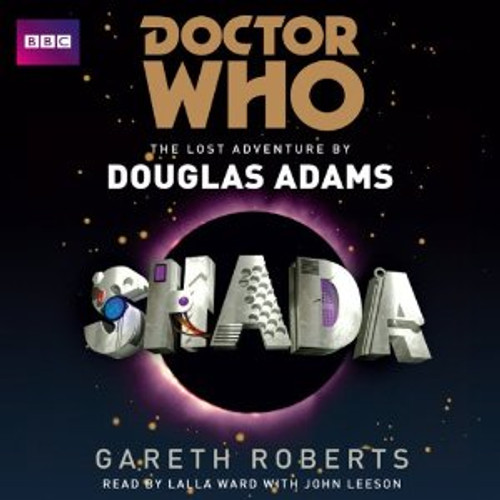Doctor Who: SHADA - BBC Audio Book on 10 CDs read by Lalla Ward with John Leeson