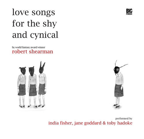 LOVE SONGS FOR THE SHY AND CYNICAL by Robert Shearman - Big Finish Audio Book on 3 CDs