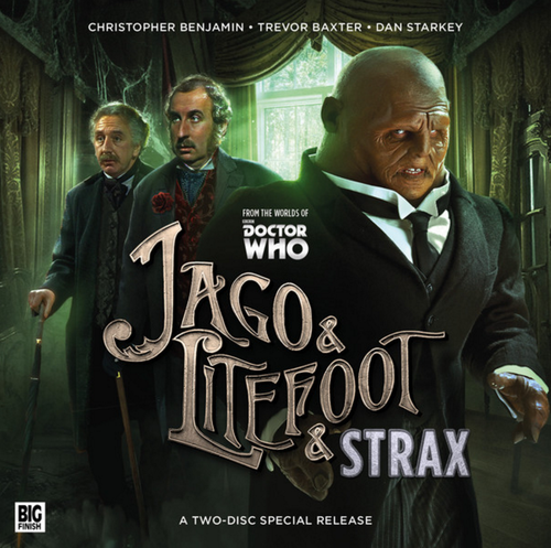 Jago and Litefoot and Strax - Big Finish Special Release