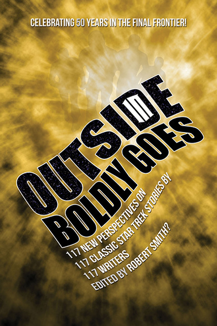 Outside In Boldly Goes: 117 New Perspectives on 117 Classic Star Trek Stories by 117 Writers
