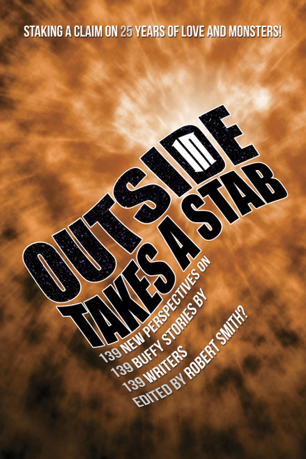 Outside In Takes a Stab: 139 New Perspectives on 139 Buffy Stories by 139 Writers