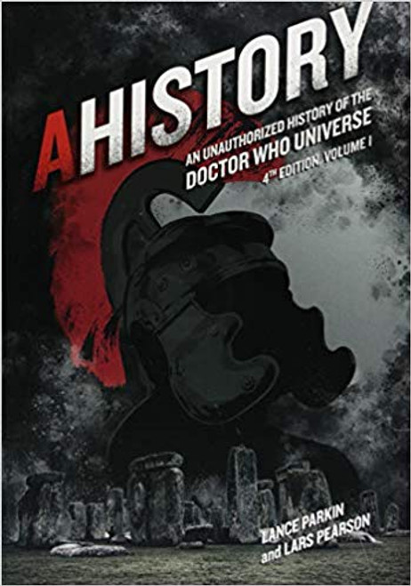AHISTORY: Unauthorized History of the Doctor Who Universe (4th Edition)