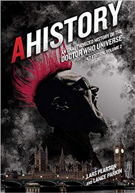 AHISTORY: Unauthorized History of the Doctor Who Universe (4th Edition Vol. 2)