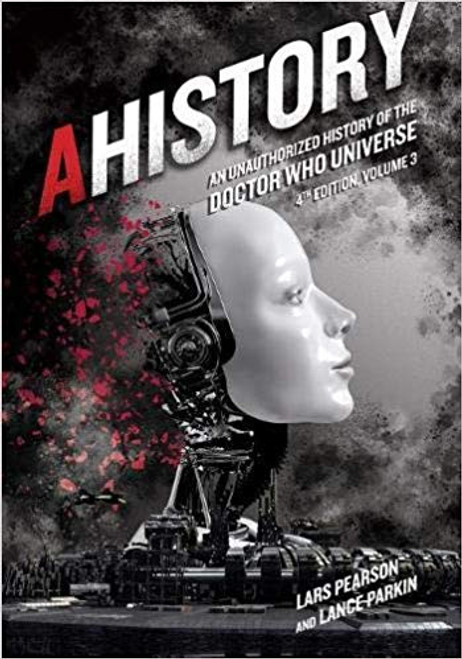 AHISTORY: Unauthorized History of the Doctor Who Universe (4th Edition Vol. 3)